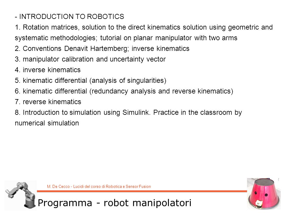 M. De Cecco - Lucidi del corso di Robotica e Sensor Fusion - INTRODUCTION TO ROBOTICS 1.