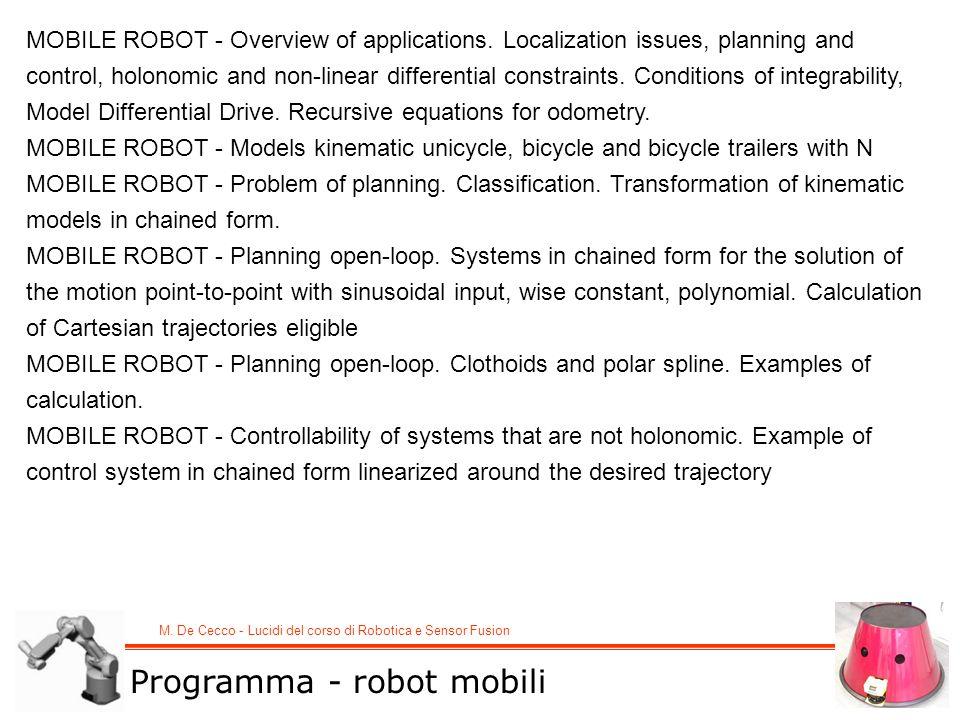 M. De Cecco - Lucidi del corso di Robotica e Sensor Fusion MOBILE ROBOT - Overview of applications. Localization issues, planning and control, holonom