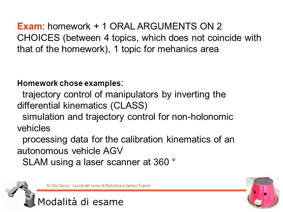 M. De Cecco - Lucidi del corso di Robotica e Sensor Fusion Modalità di esame Exam: homework + 1 ORAL ARGUMENTS ON 2 CHOICES (between 4 topics, which d