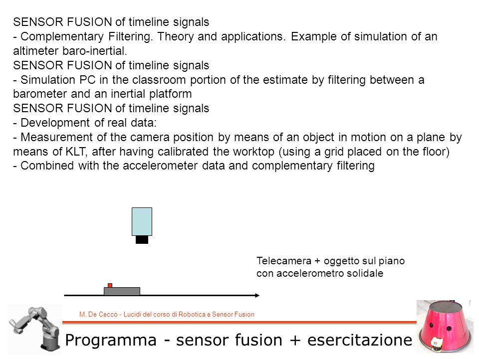 M. De Cecco - Lucidi del corso di Robotica e Sensor Fusion SENSOR FUSION of timeline signals - Complementary Filtering. Theory and applications. Examp