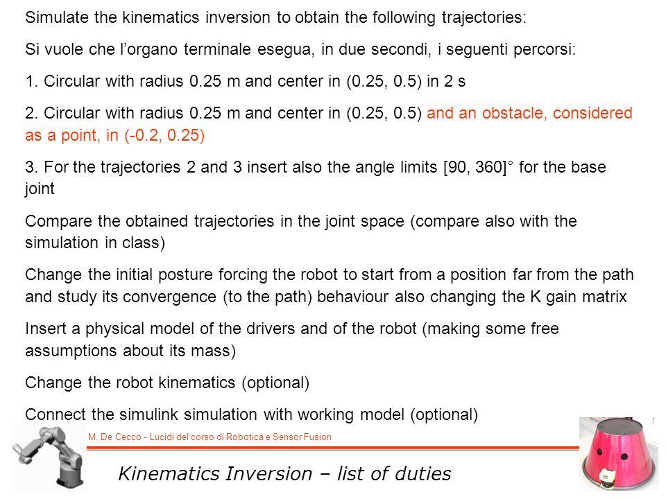 M. De Cecco - Lucidi del corso di Robotica e Sensor Fusion Simulate the kinematics inversion to obtain the following trajectories: Si vuole che lorgan