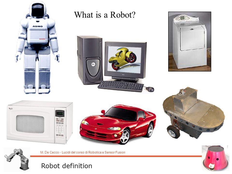 M. De Cecco - Lucidi del corso di Robotica e Sensor Fusion What is a Robot? Robot definition
