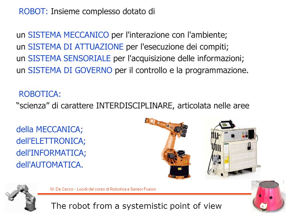 M. De Cecco - Lucidi del corso di Robotica e Sensor Fusion The robot from a systemistic point of view
