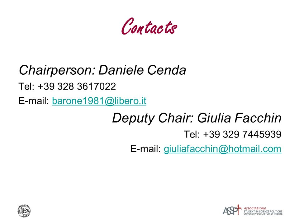 Contacts Chairperson: Daniele Cenda Tel: +39 328 3617022 E-mail: barone1981@libero.itbarone1981@libero.it Deputy Chair: Giulia Facchin Tel: +39 329 7445939 E-mail: giuliafacchin@hotmail.comgiuliafacchin@hotmail.com