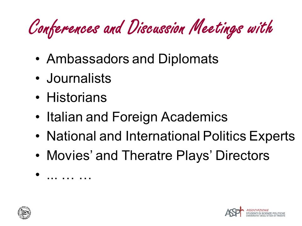 Conferences and Discussion Meetings with Ambassadors and Diplomats Journalists Historians Italian and Foreign Academics National and International Politics Experts Movies and Theratre Plays Directors...