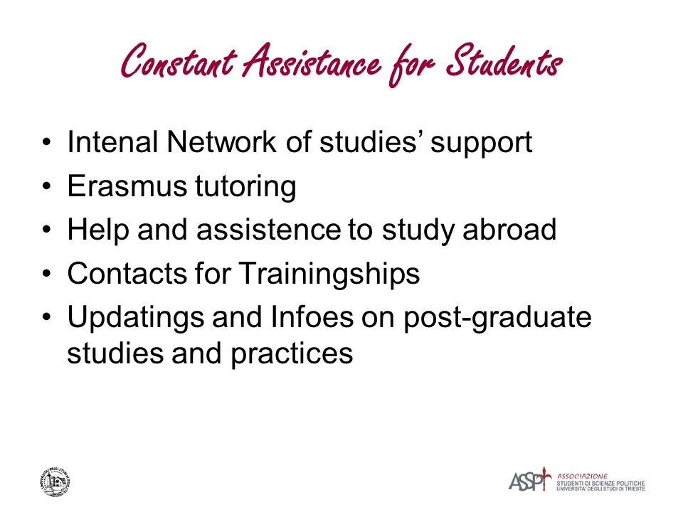 Constant Assistance for Students Intenal Network of studies support Erasmus tutoring Help and assistence to study abroad Contacts for Trainingships Updatings and Infoes on post-graduate studies and practices