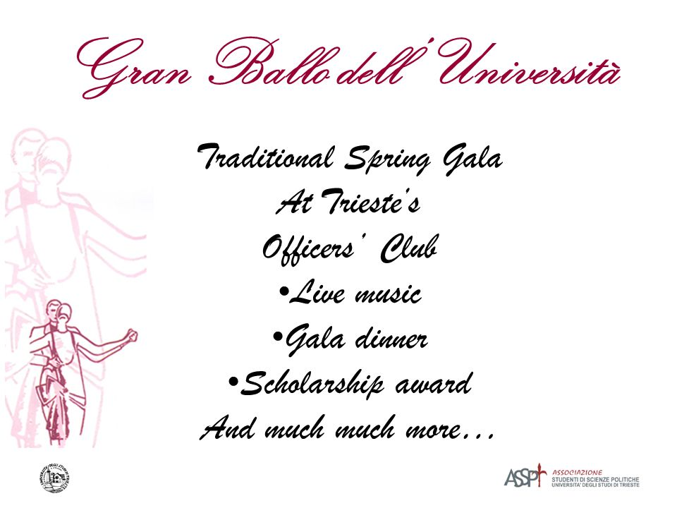 Gran Ballo dell Università Traditional Spring Gala At Triestes Officers Club Live music Gala dinner Scholarship award And much much more…
