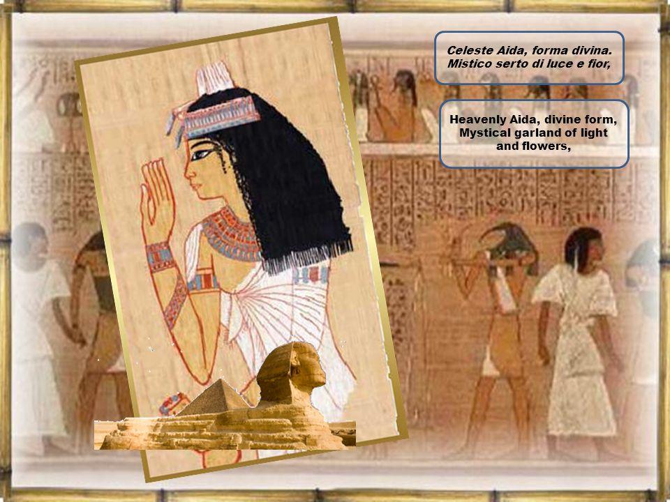 E a te, mia dolce Aida, tornar di lauri cinto... Dirti: per te ho pugnato, per te ho vinto.