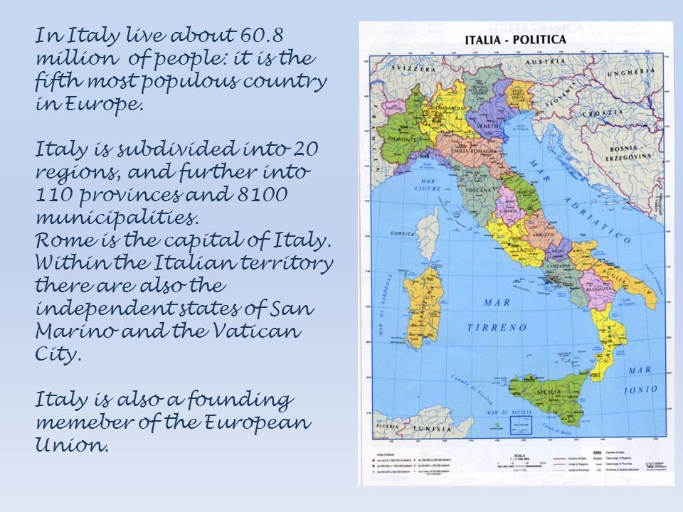 In Italy live about 60.8 million of people: it is the fifth most populous country in Europe. Italy is subdivided into 20 regions, and further into 110