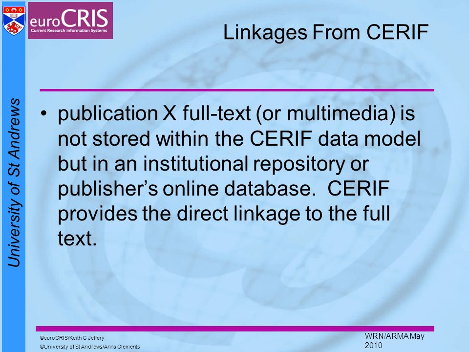 University of St Andrews euroCRIS/Keith G Jeffery University of St Andrews/Anna Clements WRN/ARMA May 2010 Linkages From CERIF publication X full-text