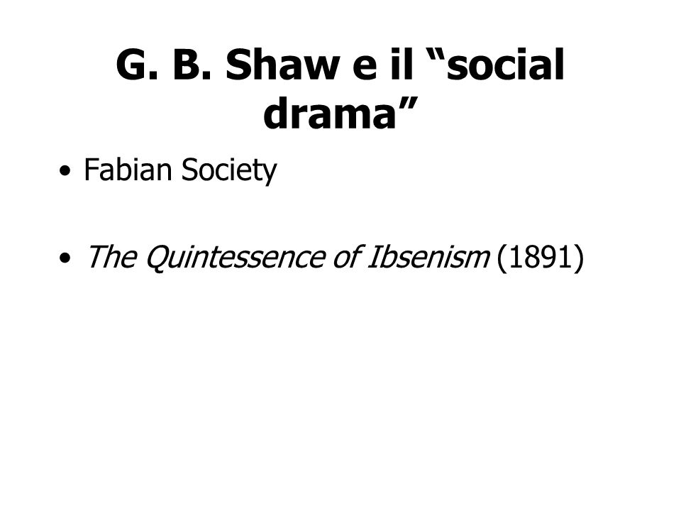 G. B. Shaw e il social drama Fabian Society The Quintessence of Ibsenism (1891)