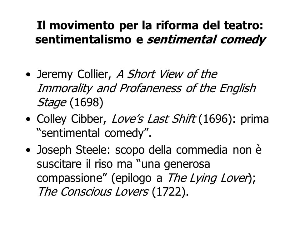 Il movimento per la riforma del teatro: sentimentalismo e sentimental comedy Jeremy Collier, A Short View of the Immorality and Profaneness of the Eng