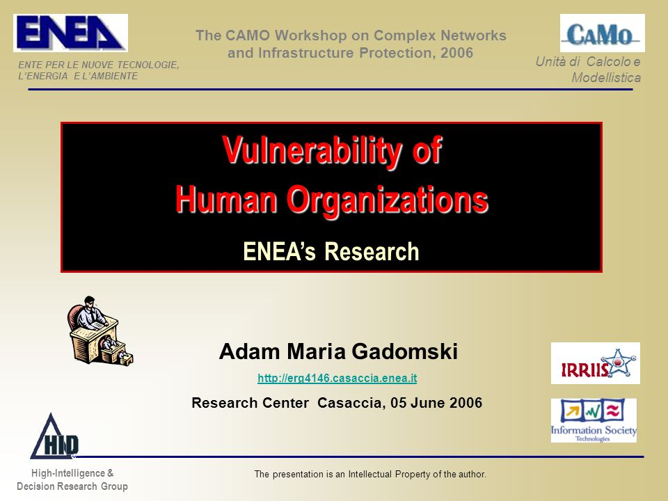 Vulnerability of Human Organizations ENEAs Research The presentation is an Intellectual Property of the author. Adam Maria Gadomski http://erg4146.cas