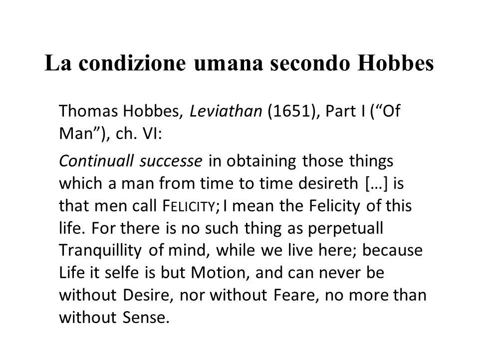 La condizione umana secondo Hobbes Thomas Hobbes, Leviathan (1651), Part I (Of Man), ch.