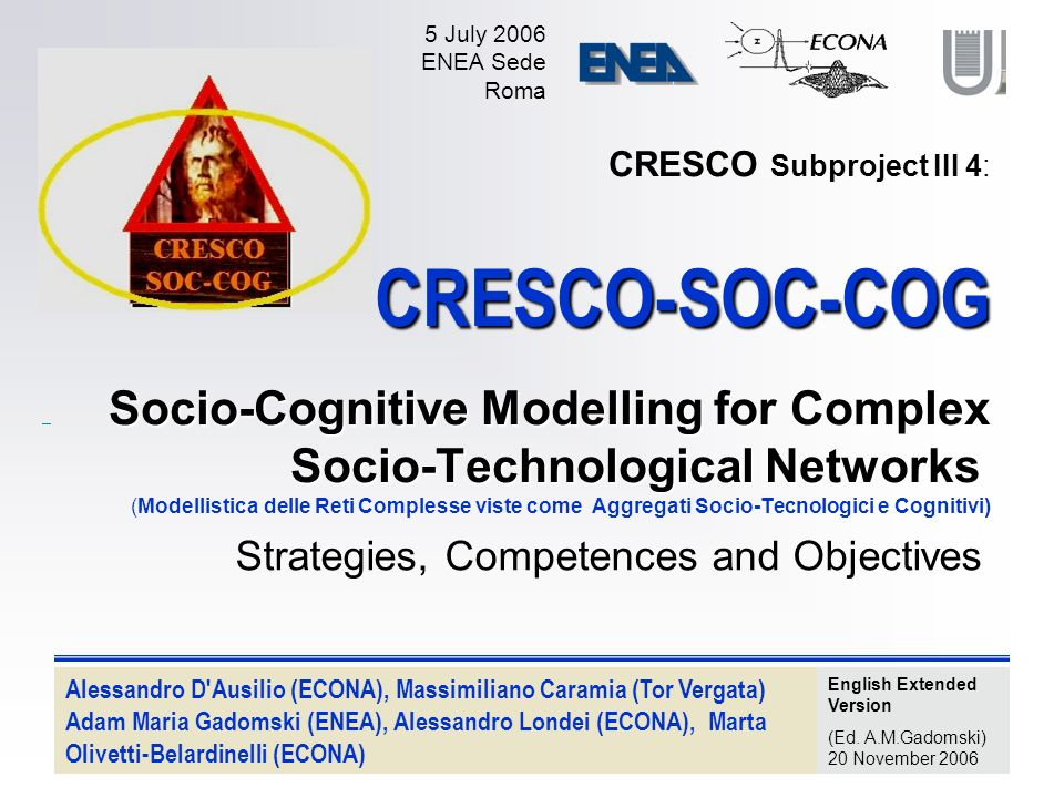 CRESCO-SOC-COG Socio-Cognitive Modelling for Complex Socio-Technological Networks CRESCO Subproject III 4: CRESCO-SOC-COG Socio-Cognitive Modelling fo
