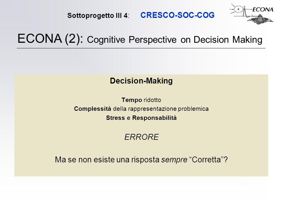 Sottoprogetto III 4: CRESCO-SOC-COG Decision-Making Tempo ridotto Complessità della rappresentazione problemica Stress e Responsabilità ERRORE Ma se non esiste una risposta sempre Corretta.