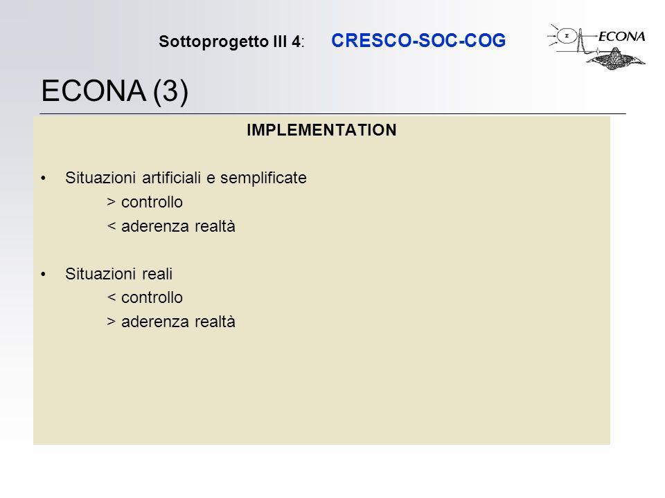 Sottoprogetto III 4: CRESCO-SOC-COG IMPLEMENTATION Situazioni artificiali e semplificate > controllo < aderenza realtà Situazioni reali < controllo > aderenza realtà ECONA (3)