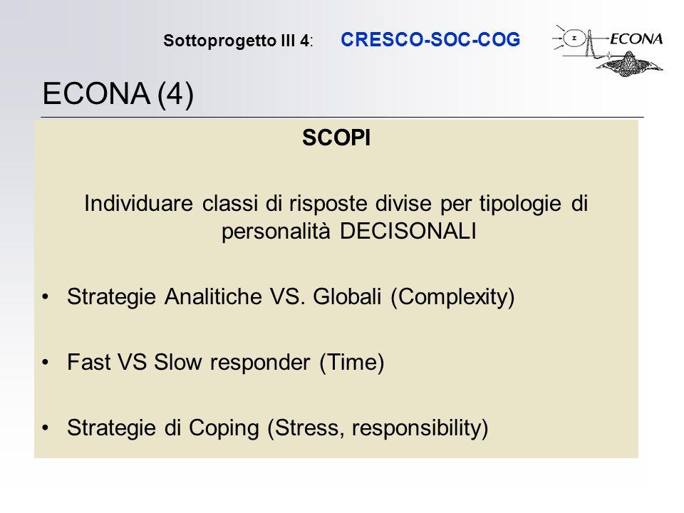 Sottoprogetto III 4: CRESCO-SOC-COG SCOPI Individuare classi di risposte divise per tipologie di personalità DECISONALI Strategie Analitiche VS.