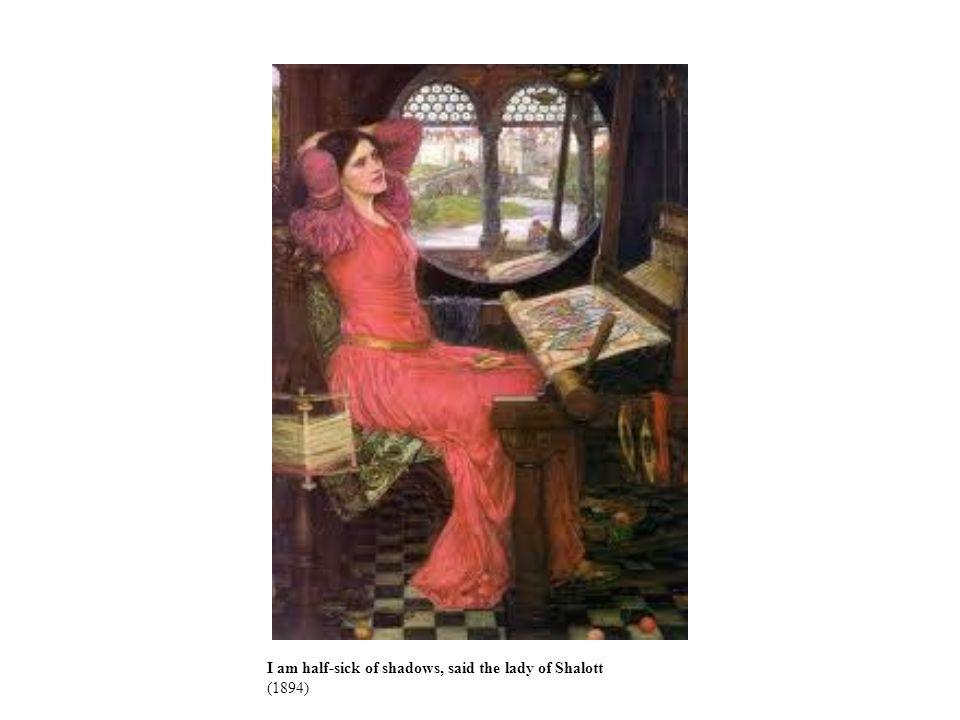 I am half-sick of shadows, said the lady of Shalott (1894)