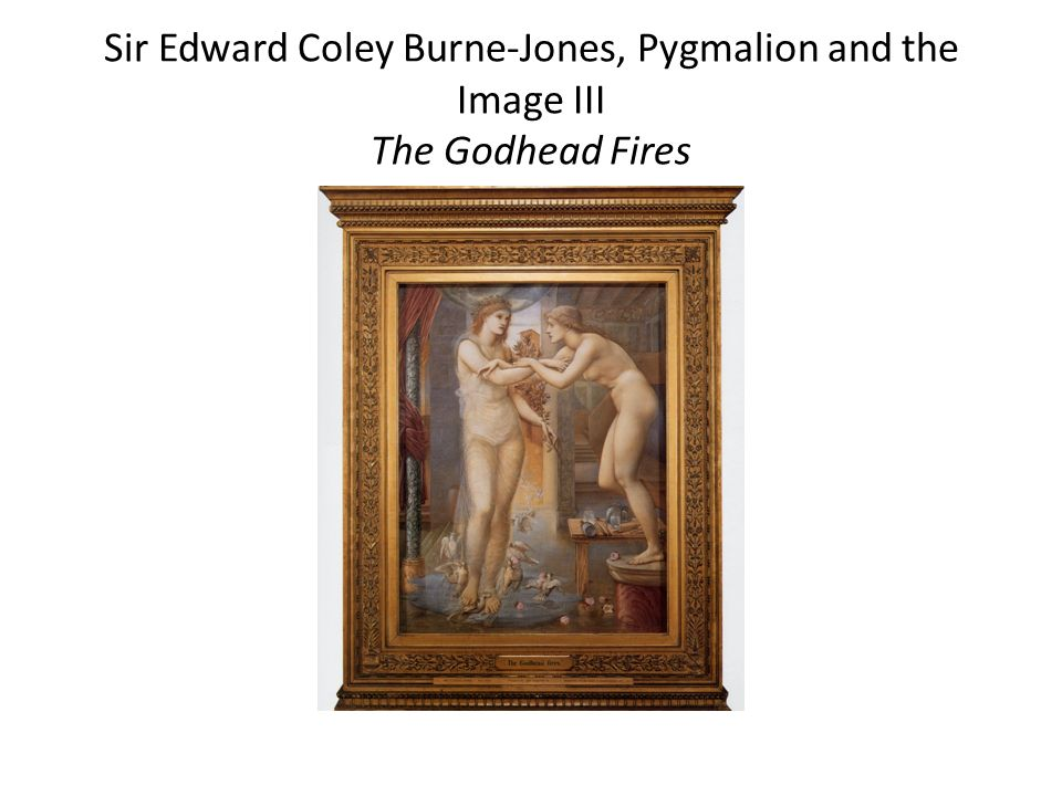 Sir Edward Coley Burne-Jones, Pygmalion and the Image III The Godhead Fires