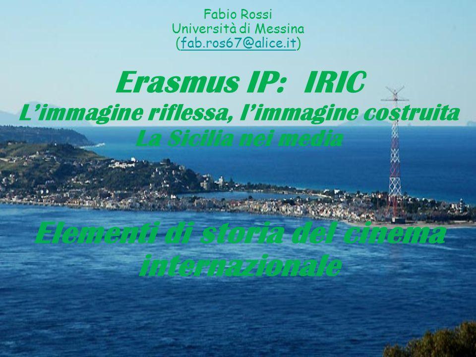 Fabio Rossi Università di Messina (fab.ros67@alice.it)fab.ros67@alice.it Erasmus IP: IRIC Limmagine riflessa, limmagine costruita La Sicilia nei media Elementi di storia del cinema internazionale