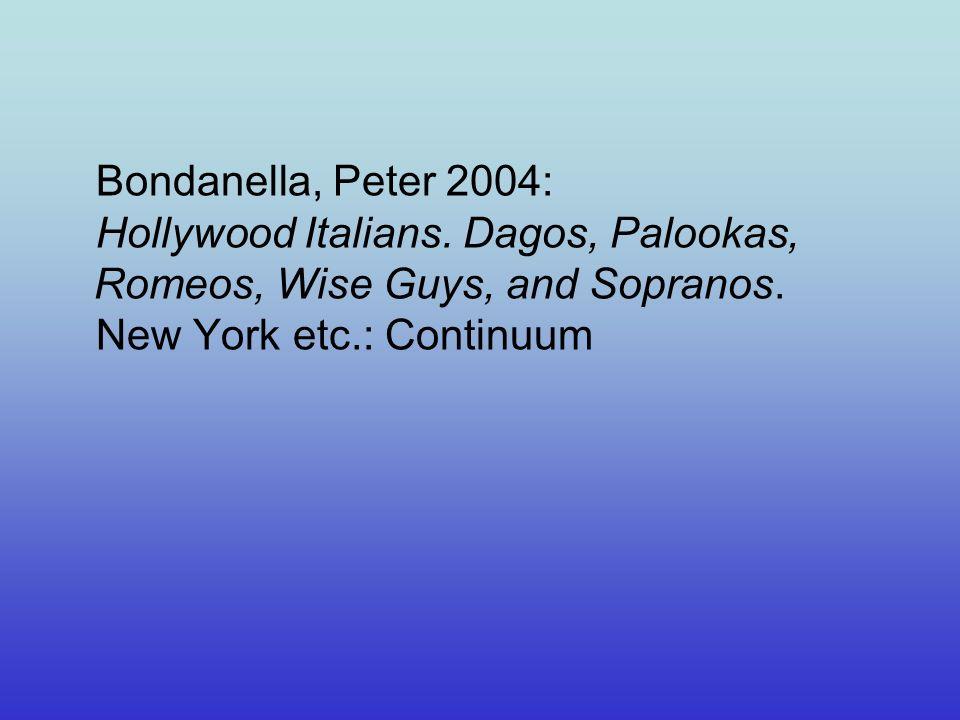 Bondanella, Peter 2004: Hollywood Italians. Dagos, Palookas, Romeos, Wise Guys, and Sopranos.