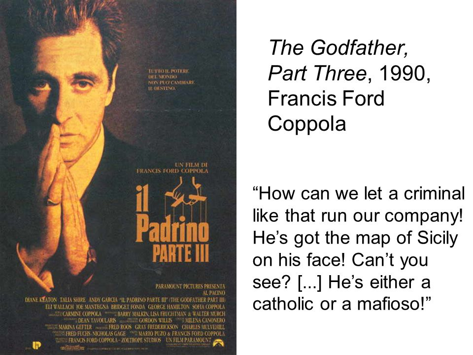 The Godfather, Part Three, 1990, Francis Ford Coppola How can we let a criminal like that run our company.
