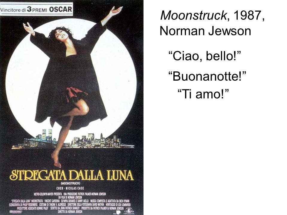 Moonstruck, 1987, Norman Jewson Ciao, bello! Buonanotte! Ti amo!