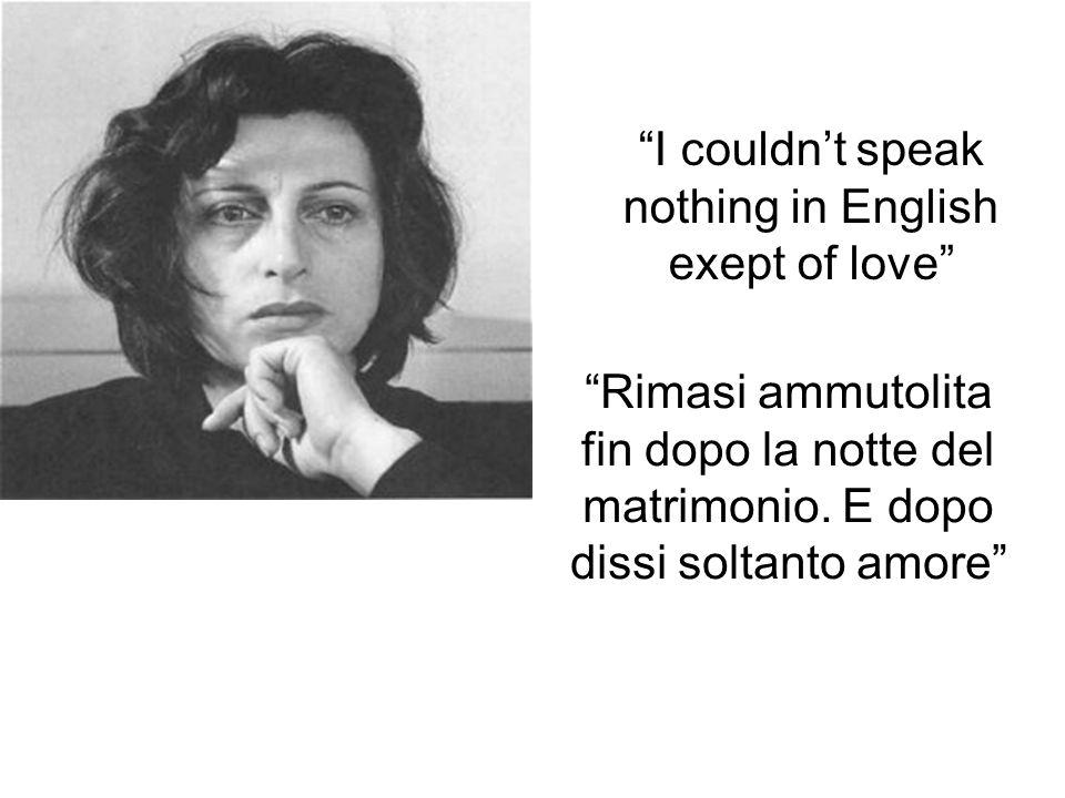 I couldnt speak nothing in English exept of love Rimasi ammutolita fin dopo la notte del matrimonio.