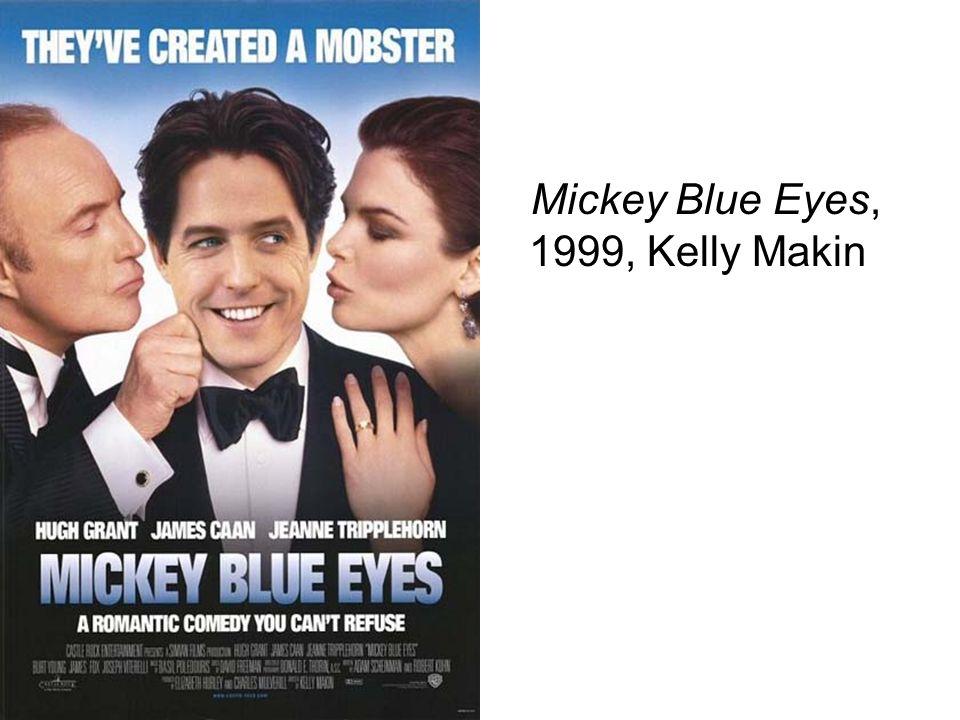 Mickey Blue Eyes, 1999, Kelly Makin