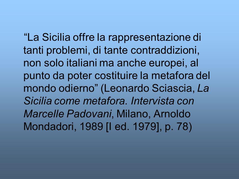 La Sicilia offre la rappresentazione di tanti problemi, di tante contraddizioni, non solo italiani ma anche europei, al punto da poter costituire la metafora del mondo odierno (Leonardo Sciascia, La Sicilia come metafora.