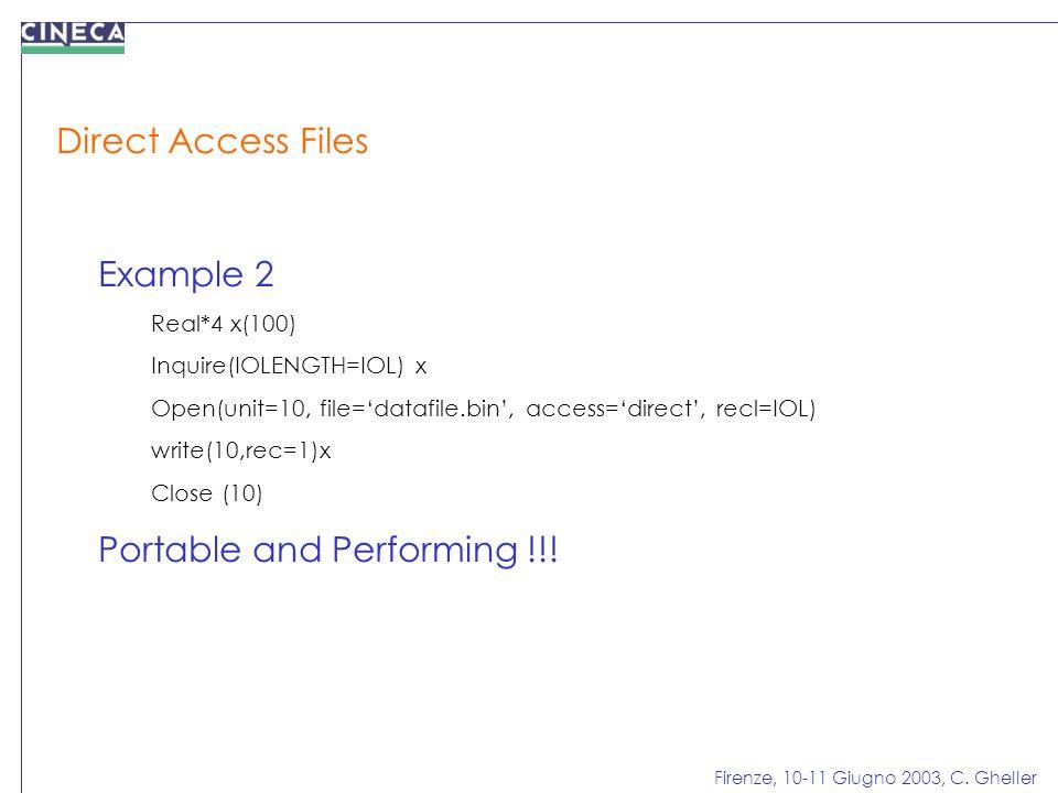 Firenze, 10-11 Giugno 2003, C. Gheller Direct Access Files Example 2 Real*4 x(100) Inquire(IOLENGTH=IOL) x Open(unit=10, file=datafile.bin, access=dir