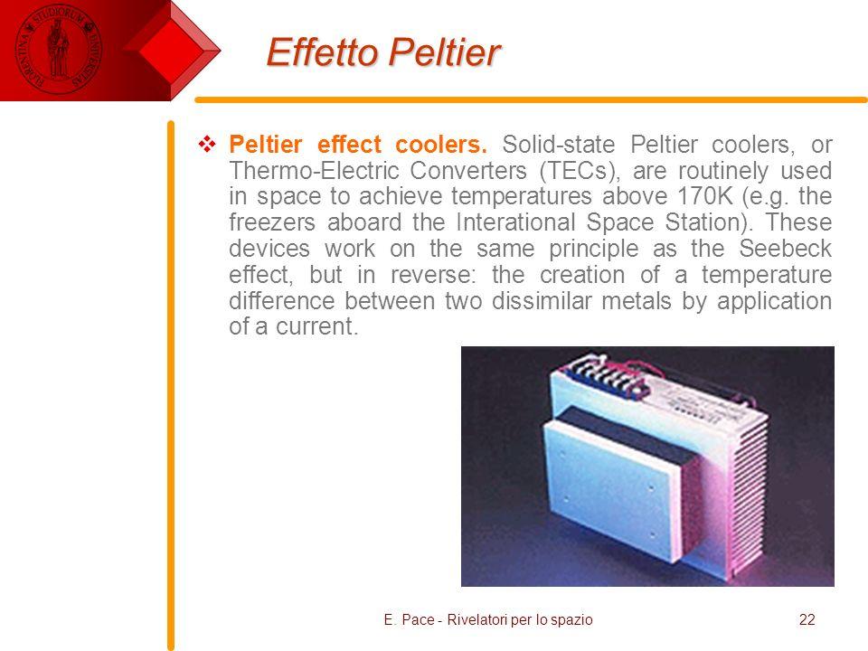 E. Pace - Rivelatori per lo spazio22 Effetto Peltier Peltier effect coolers.