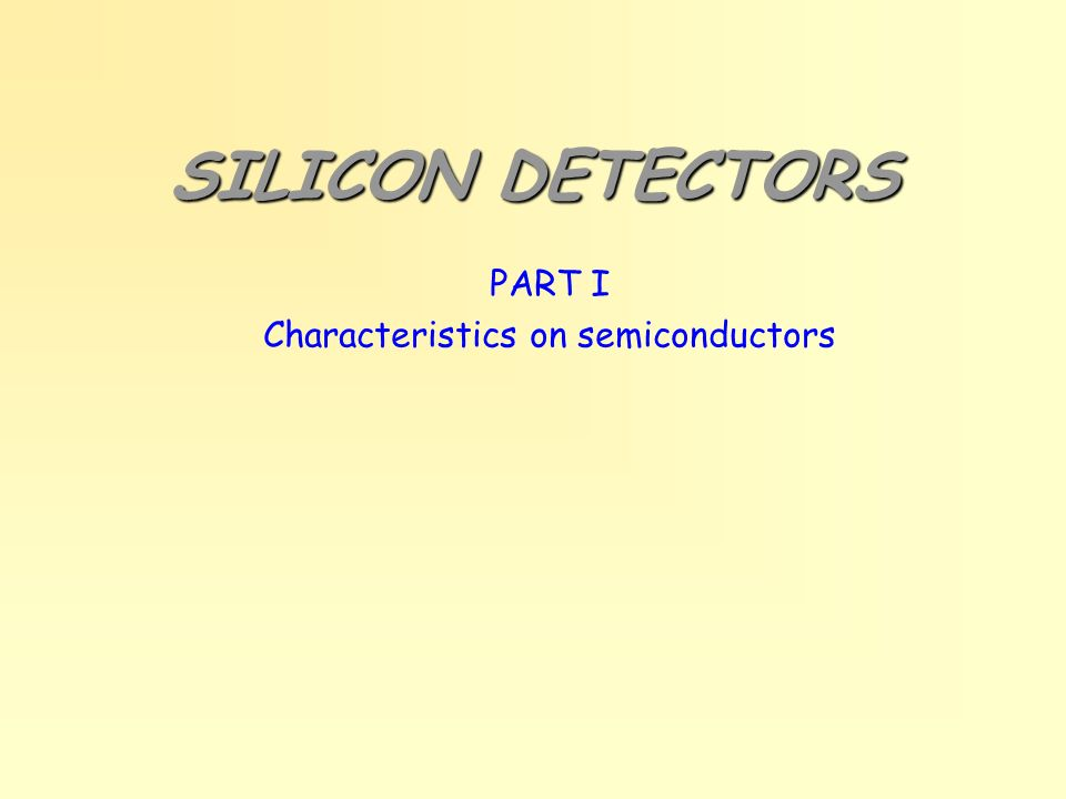 SILICON DETECTORS PART I Characteristics on semiconductors