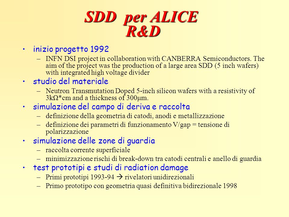 SDD per ALICE R&D inizio progetto 1992 –INFN DSI project in collaboration with CANBERRA Semiconductors. The aim of the project was the production of a