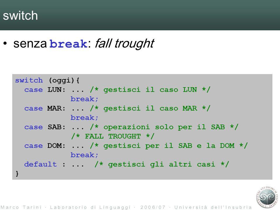 M a r c o T a r i n i L a b o r a t o r i o d i L i n g u a g g i 2 0 0 6 / 0 7 U n i v e r s i t à d e l l I n s u b r i a switch senza break : fall trought switch (oggi){ case LUN:...