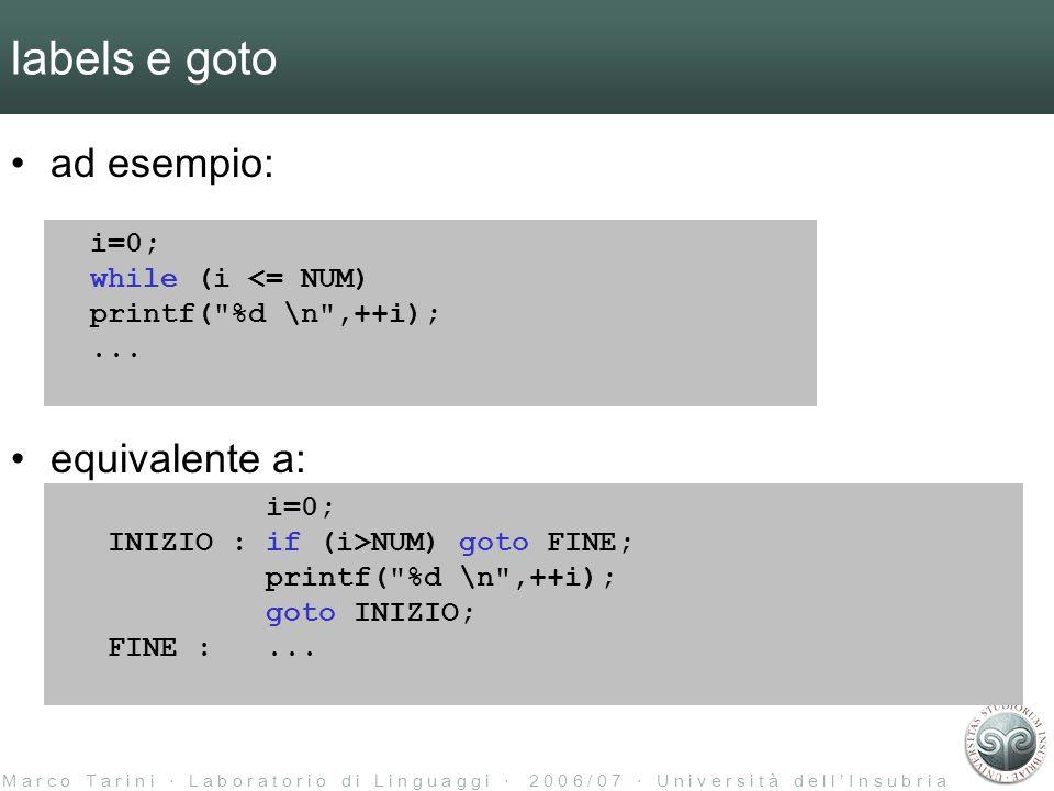 M a r c o T a r i n i L a b o r a t o r i o d i L i n g u a g g i 2 0 0 6 / 0 7 U n i v e r s i t à d e l l I n s u b r i a labels e goto ad esempio: equivalente a: i=0; while (i <= NUM) printf( %d \n ,++i);...