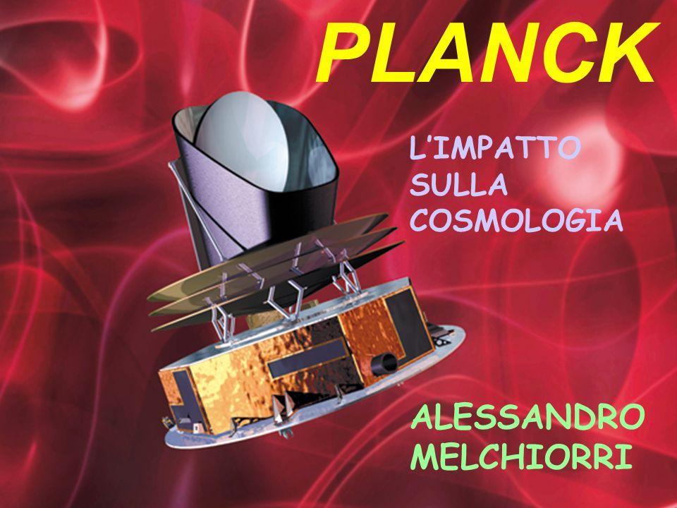 PLANCK LIMPATTO SULLA COSMOLOGIA ALESSANDRO MELCHIORRI