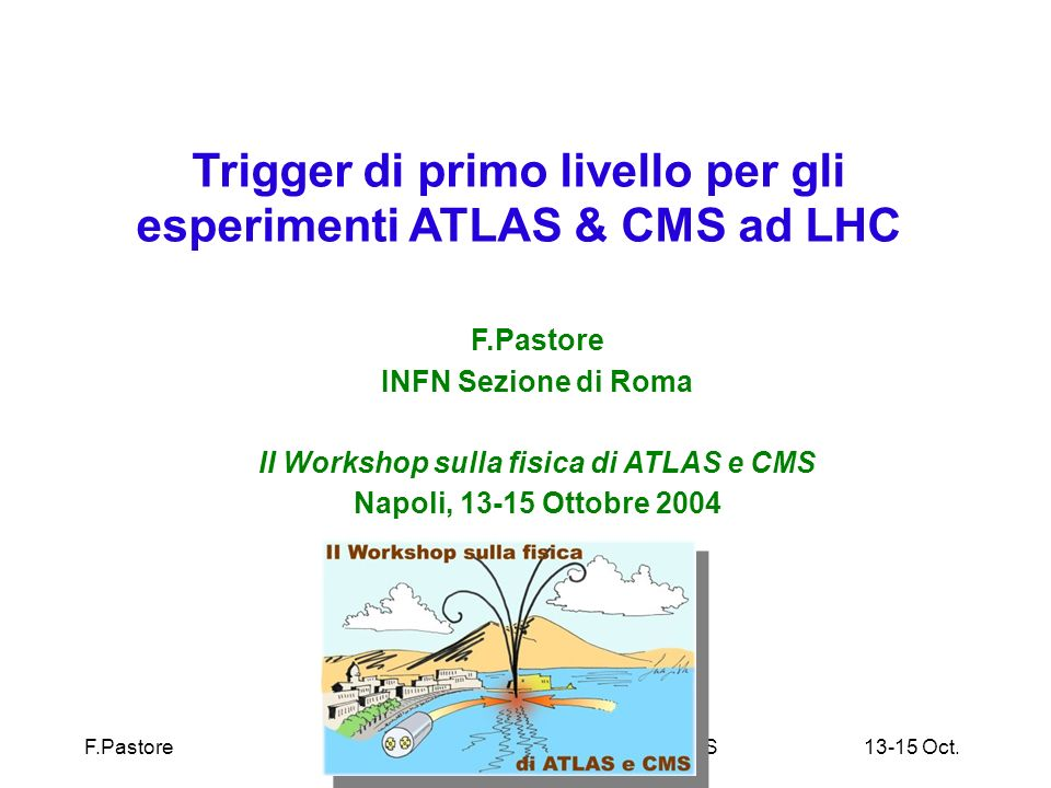 F.Pastore II Workshop sulla fisica di ATLAS e CMS 13-15 Oct.