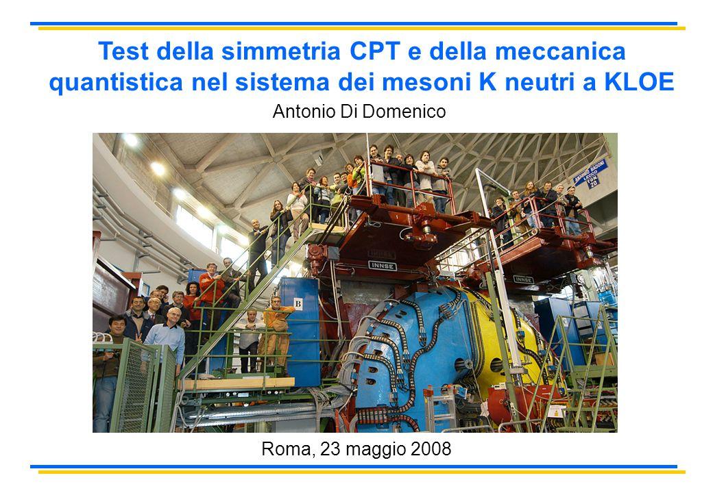 Test della simmetria CPT e della meccanica quantistica nel sistema dei mesoni K neutri a KLOE Antonio Di Domenico Roma, 23 maggio 2008