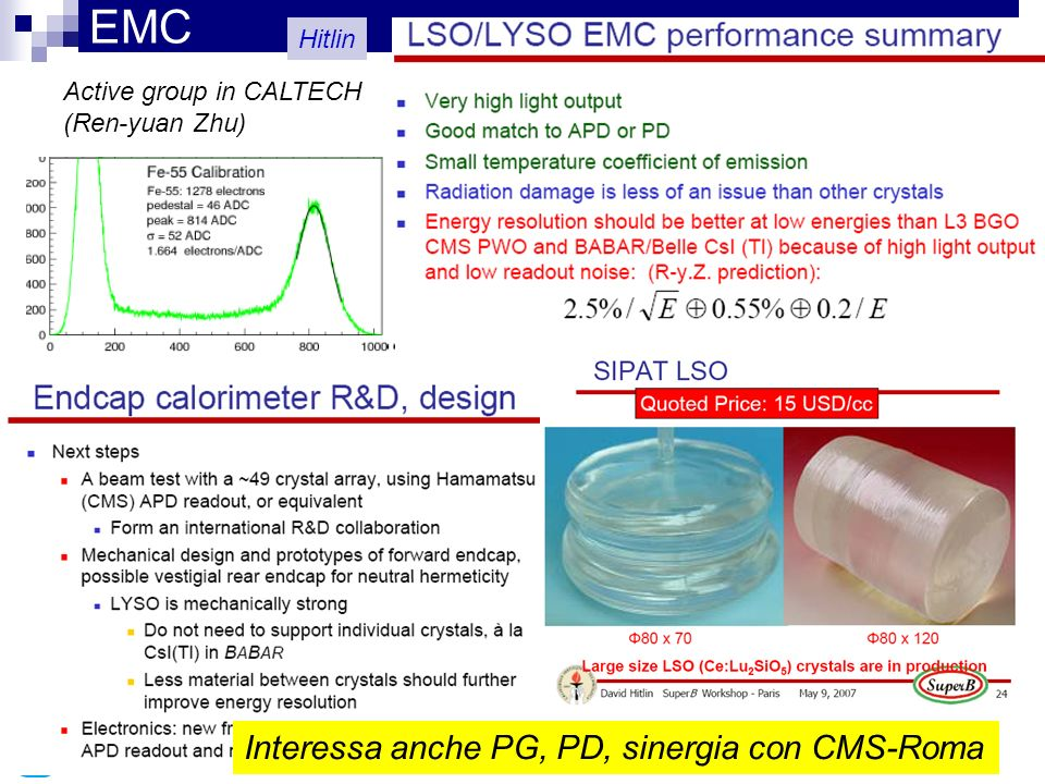 11 May 10, 2007 EMC Active group in CALTECH (Ren-yuan Zhu) Hitlin Interessa anche PG, PD, sinergia con CMS-Roma