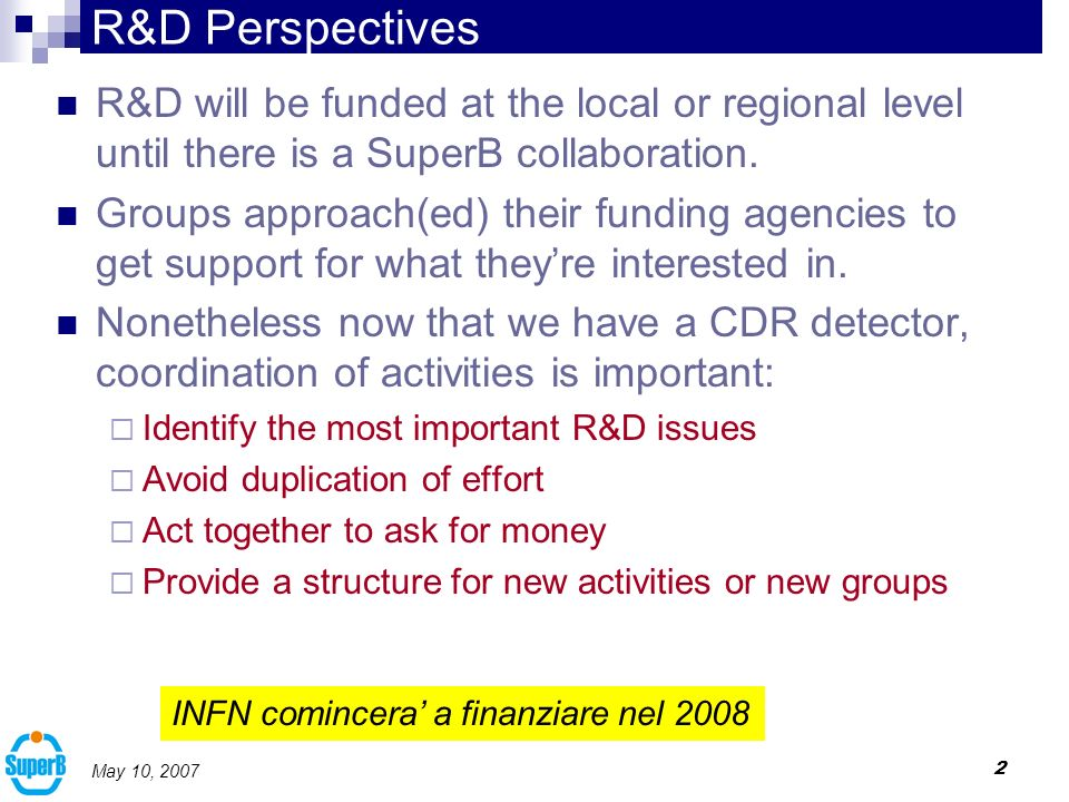 13 May 10, 2007 IFR For the scintillator we are in 2002 (virtually) No active group (yet) Need to get going if we want to be ready in time Cavoto R&D NOW (TO DO) Sinergia con Cuore (+Pd, Fe)