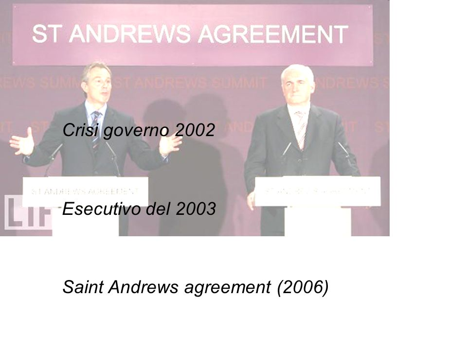 Crisi governo 2002 Esecutivo del 2003 Saint Andrews agreement (2006)