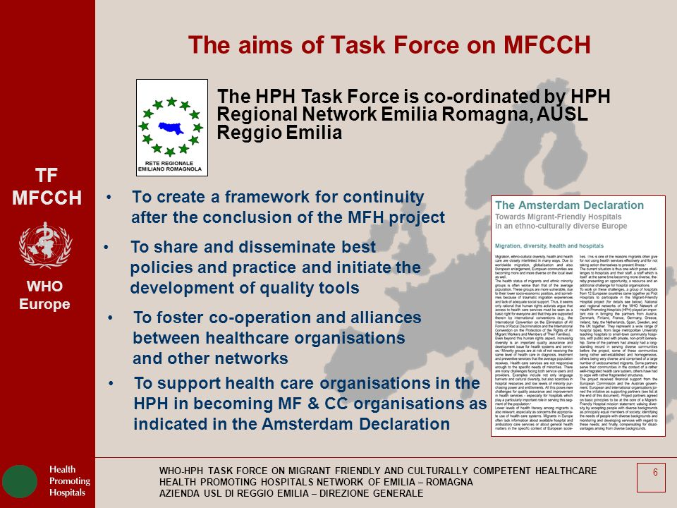 TF MFCCH WHO Europe WHO-HPH TASK FORCE ON MIGRANT FRIENDLY AND CULTURALLY COMPETENT HEALTHCARE HEALTH PROMOTING HOSPITALS NETWORK OF EMILIA – ROMAGNA AZIENDA USL DI REGGIO EMILIA – DIREZIONE GENERALE 7 1.