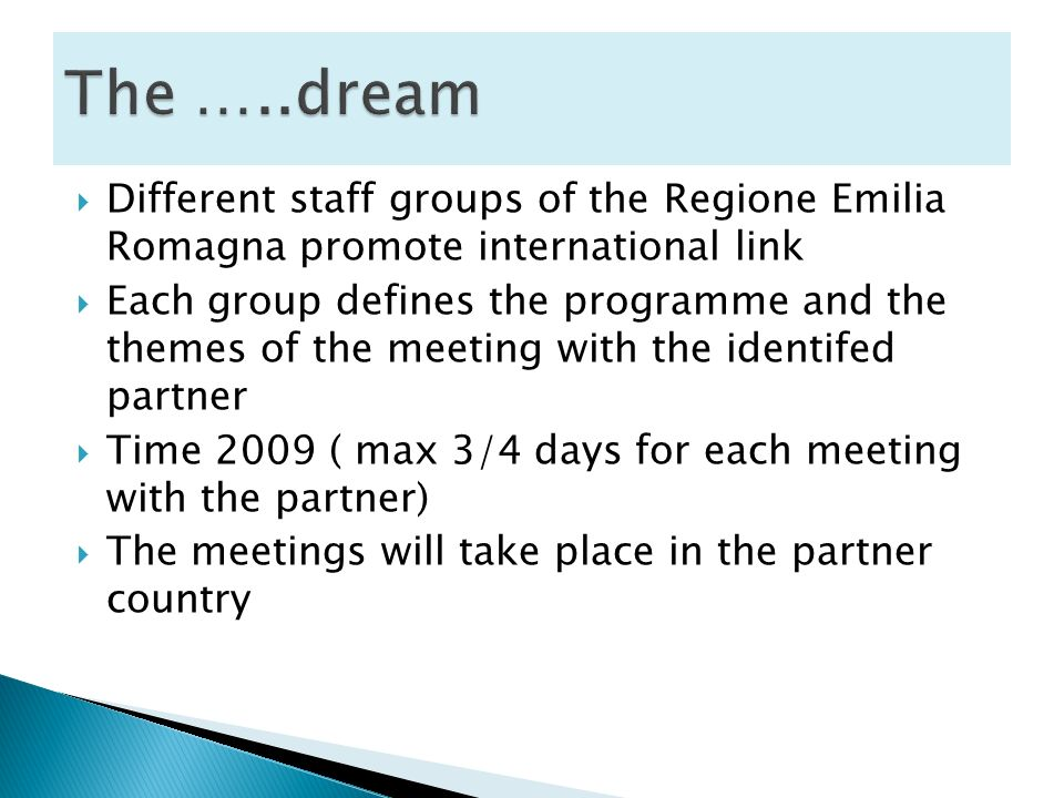 Different staff groups of the Regione Emilia Romagna promote international link Each group defines the programme and the themes of the meeting with th