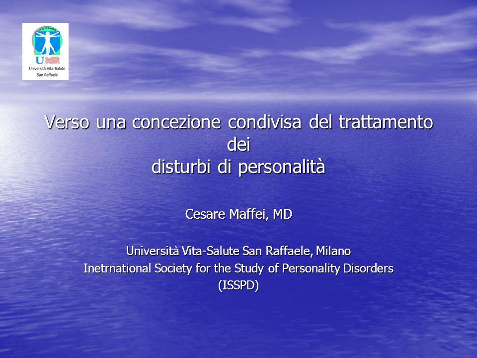 Verso una concezione condivisa del trattamento dei disturbi di personalità Cesare Maffei, MD Università Vita-Salute San Raffaele, Milano Inetrnational