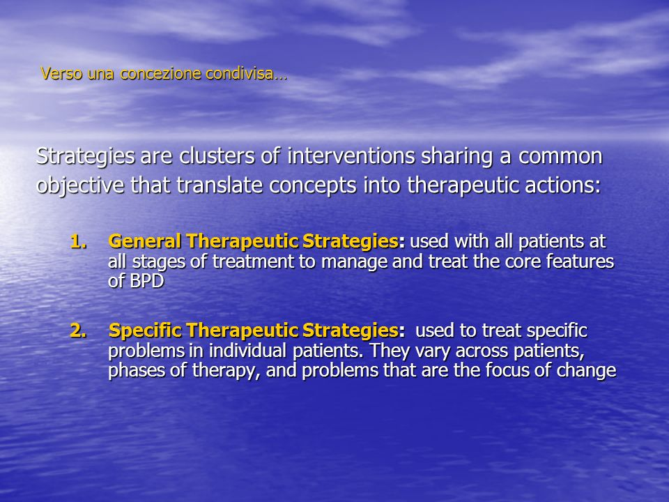 Verso una concezione condivisa… Strategies are clusters of interventions sharing a common objective that translate concepts into therapeutic actions: