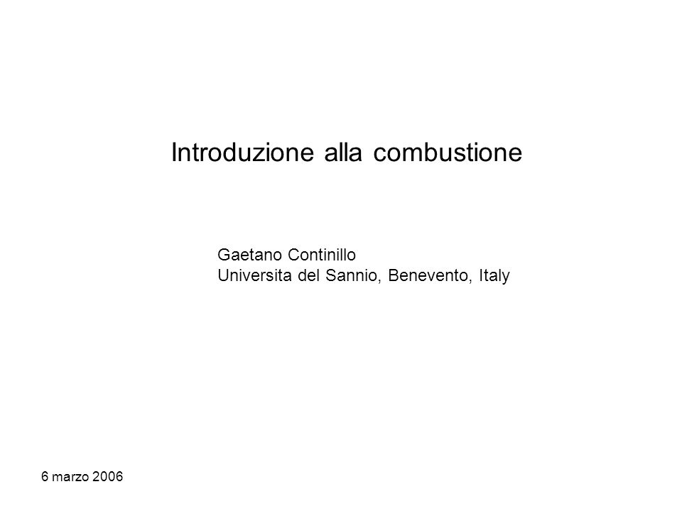 6 marzo 2006 Introduzione alla combustione Gaetano Continillo Universita del Sannio, Benevento, Italy