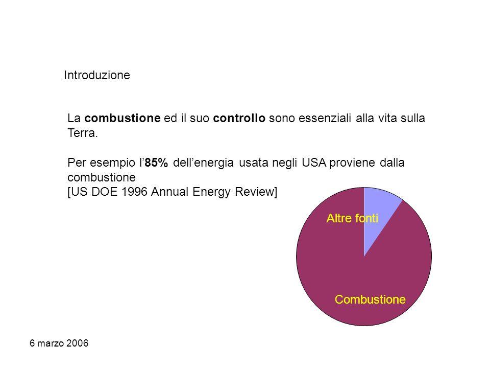 6 marzo 2006 Introduzione La combustione ed il suo controllo sono essenziali alla vita sulla Terra. Per esempio l85% dellenergia usata negli USA provi