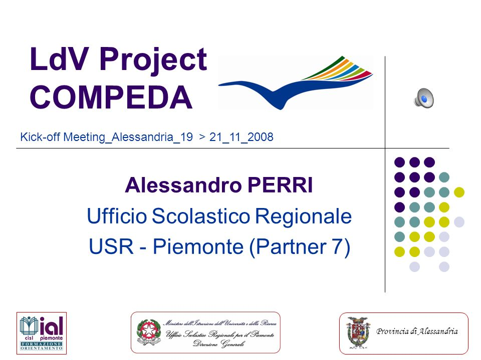 ROLE in COMPEDA of USR - PIEMONTE According to the work plan USR PIEMONTE acts as: Participant in all phases of the project Participant in all phases of the project Participant the activities of adaptation of instruments providing advice and assistance to working groups Participant the activities of adaptation of instruments providing advice and assistance to working groups Member of Scientific Advisory Comitee Member of Scientific Advisory Comitee Disseminator of the project at regional level Disseminator of the project at regional level